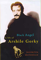 Black angel : a life of Arshile Gorky