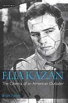 Elia Kazan : the cinema of an American outsider