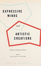 Expressive minds and artistic creations : studies in cognitive poetics