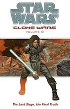 Star wars : Clone Wars. Volume 8, The last siege, the final truth