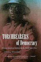 Torchbearers of democracy : African American soldiers in the World War I era
