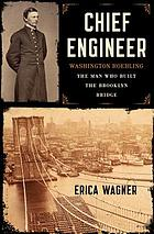 Chief engineer : Washington Roebling : the man who built the Brooklyn Bridge