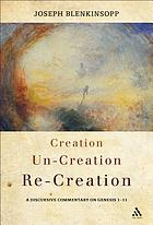 Creation, un-creation, re-creation : a discursive commentary on Genesis 1-11