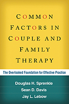 Common factors in couple and family therapy : the overlooked foundation for effective practice