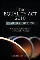 The Equality Act 2010 in mental health : a guide to implementation and issues for practice