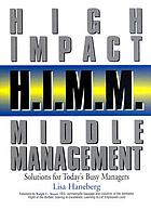 High impact middle management : solutions for today's busy managers