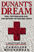 Dunant's dream : war, Switzerland and the history of the Red Cross.