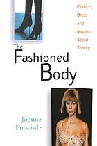 The fashioned body : fashion, dress, and modern social theory