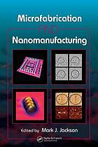 Microfabrication and nanomanufacturing