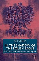 In the shadow of the Polish eagle : the Poles, the Holocaust, and beyond