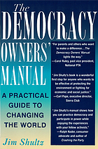 The democracy owners' manual : a practical guide to changing the world