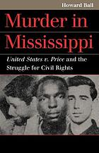 Murder in Mississippi : United States v. Price and the struggle for civil rights
