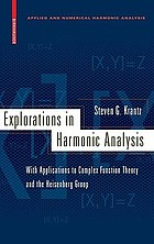 Explorations in harmonic analysis : with applications to complex function theory and the Heisenberg group