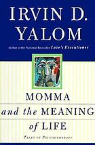 Momma and the meaning of life : tales of psychotherapy