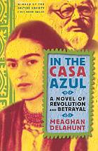 In the Casa Azul : a novel of revolution and betrayal