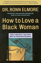 How to love a black woman : give - and get - the very best in your relationship.