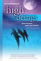 In the presence of high beings : what dolphins want you to know