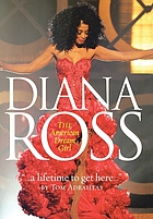 Diana Ross : the American dream girl : a lifetime to get here