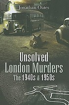 Unsolved London murders : the 1940s and 1950s