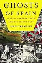Ghosts of Spain : travels through Spain and its silent past