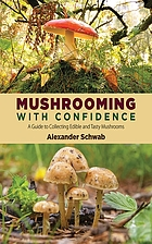 Mushrooming with confidence : positive identification of the most delicious common mushrooms