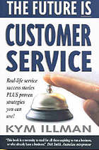 The future is customer service : real-life service success stories plus proven strategies you can use!