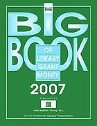 The big book of library grant money, 2007 : profiles of private and corporate foundations and direct corporate givers receptive to library grant proposals