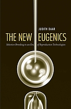 The new eugenics : selective breeding in an era of reproductive technologies