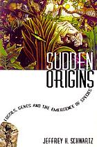 Sudden origins : fossils, genes, and the emergence of species
