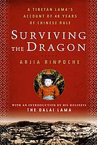 Surviving the dragon : a Tibetan lama's account of 40 years under Chinese rule