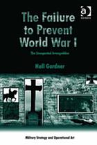 The failure to prevent World War I : the unexpected armageddon