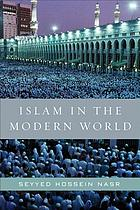 Islam in the modern world : challenged by the West, threatened by fundamentalism, keeping faith with tradition