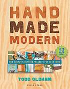 Handmade modern : 72 easy projects to remake your home and office