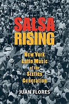 Salsa rising : New York Latin music of the sixties generation