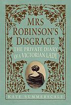 Mrs. Robinson's disgrace : the private diary of a Victorian lady