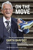 On the move : the autobiography of Garth Barfoot : businessman and triathlete