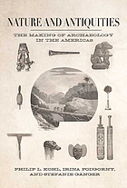 Nature and antiquities : the making of archaeology in the Americas