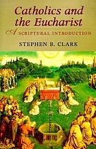 Catholics and the Eucharist : a scriptural introduction