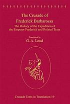 The crusade of Frederick Barbarossa : the history of the expedition of the Emperor Frederick and related texts
