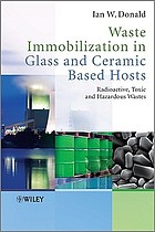 Waste immobilization in glass and ceramic based hosts : radioactive, toxic and hazardous wastes