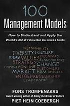 100+ management models : how to understand and apply the world's most powerful business tools