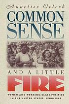 Common sense & a little fire : women and working-class politics in the United States, 1900-1965