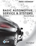 Todays technician - basic automotive service and systems, classroom manual.