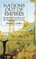 Nations out of empires : European nationalism and the transformation of Asia