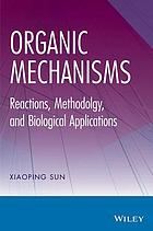Organic mechanisms : reactions, methodology, and biological applications