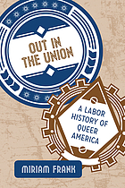 Out in the union : a labor history of queer America