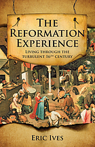 The Reformation experience : living through the turbulent 16th century