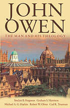 John Owen : the man and his theology : papers read at the conference of the John Owen Centre for Theological Study, September 2000