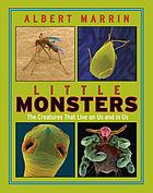 Little monsters : the creatures that live on us and in us