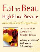 Eat to beat high blood pressure : natural self-help for hypertension, including 60 recipes